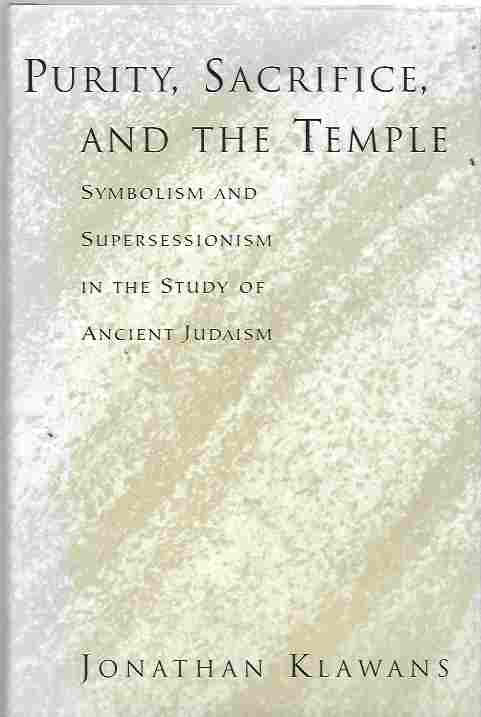 Image for Purity, Sacrifice, and the Temple Symbolism and Supersessionism in the Study of Ancient Judaism