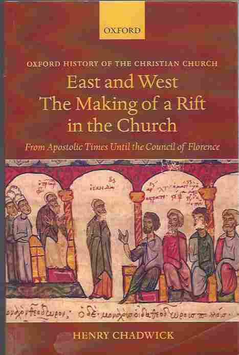 Image for East and West the Making of a Rift in the Church From Apostolic Times Until the Council of Florence