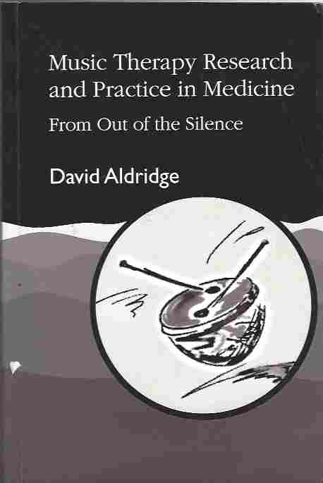 Image for Music Therapy Research and Practice in Medicine From out of the Silence