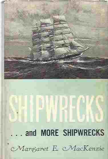 Image for Shipwrecks and More Shipwrecks Being the Historical and Authentic Account of Shipwrecks Along the Victorian Coast from Cape Otway to Discovery Bay, 1