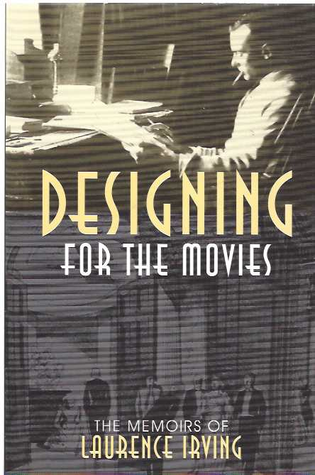 Image for Designing for the Movies The Memoirs of Laurence Irving : 19 (The Scarecrow Filmmakers Series)