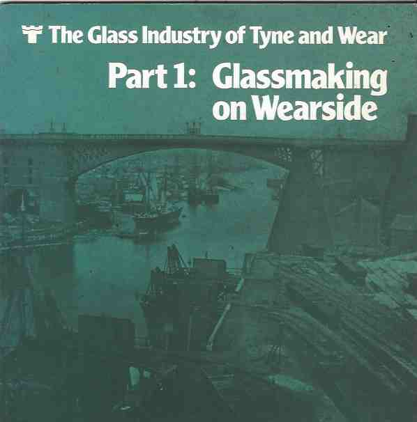 Image for The Glass Industry of Tyne and Wear. Part 1: Glassmaking on Wearside