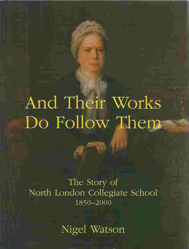 Image for And Their Works Do Follow Them The Story of North London Collegiate School