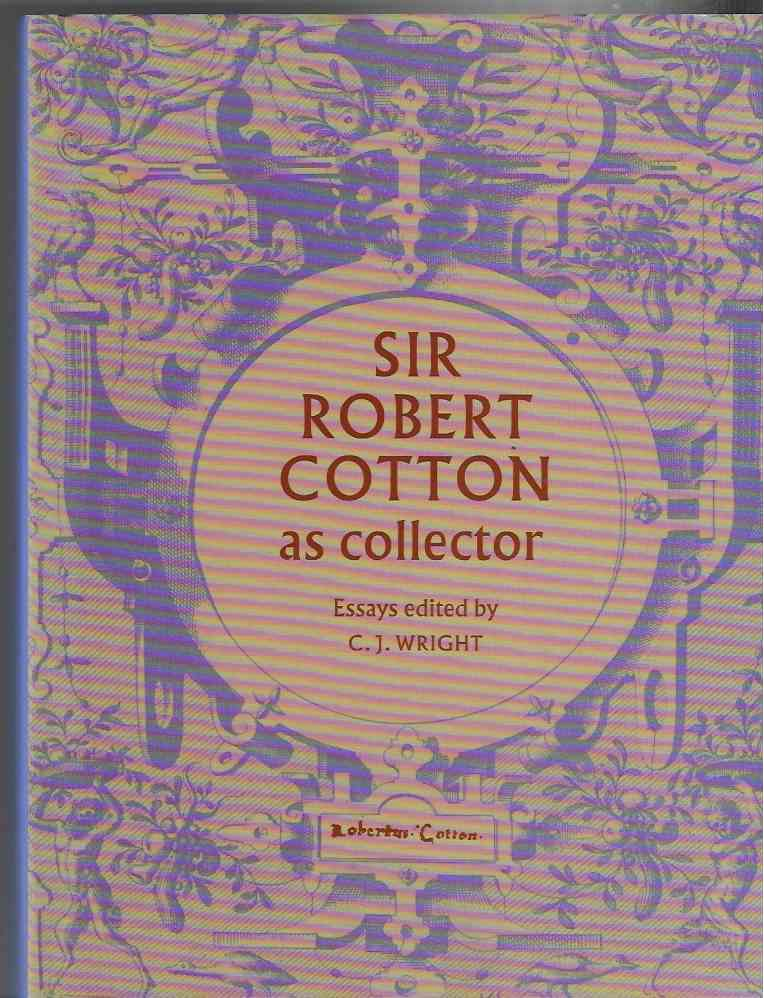 Image for Sir Robert Cotton As Collector Essays on an Early Stuart Courtier and His Legacy.