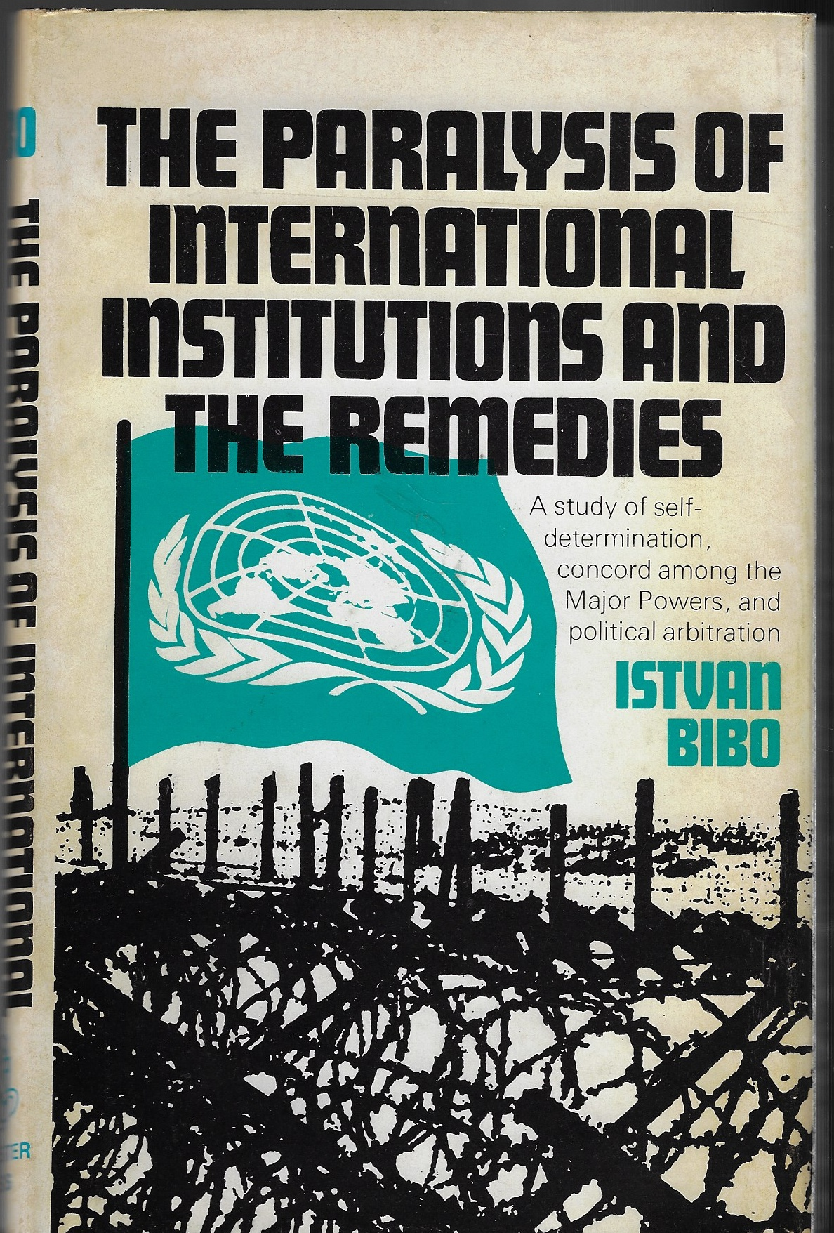 Image for Paralysis of International Institutions and the Remedies A Study of Self-Determination, Concord Among the Major Powers and Political Arbitration