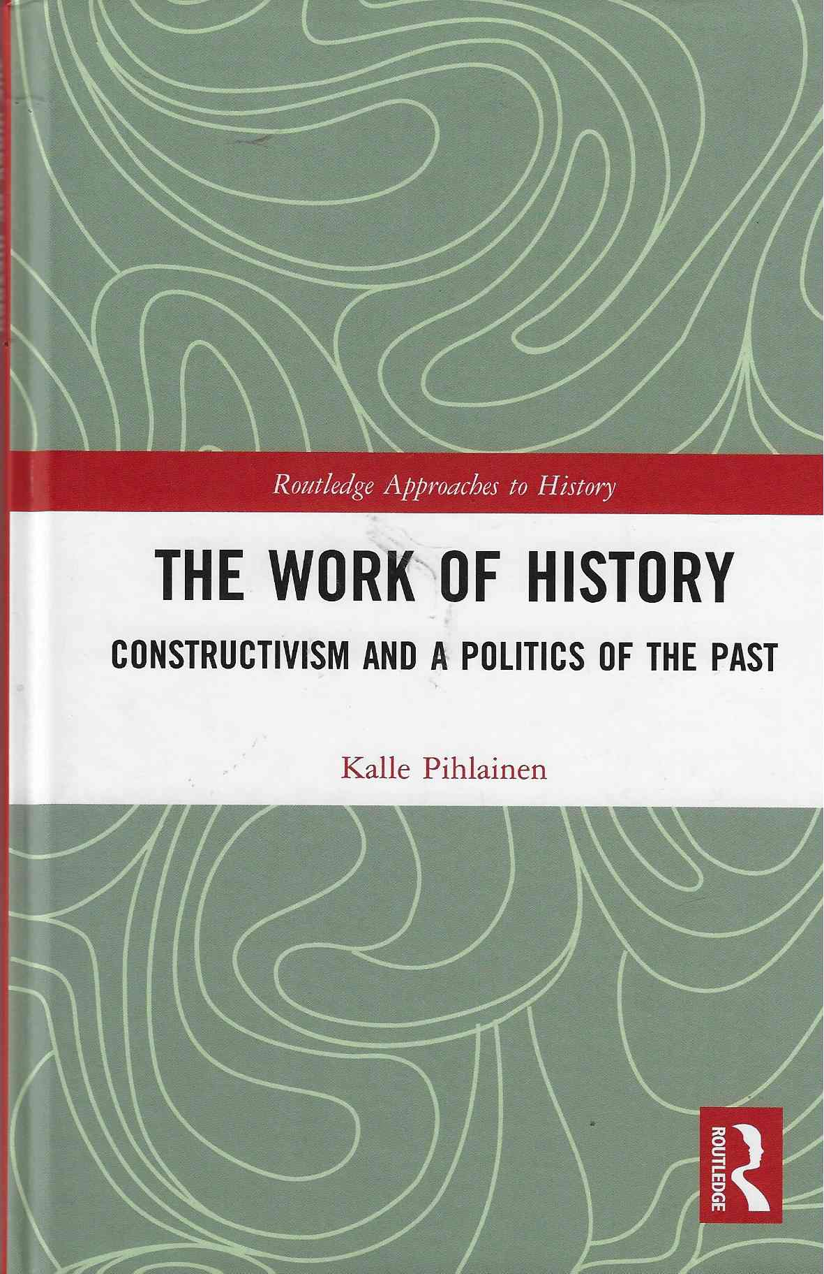 Image for The Work of History Constructivism and a Politics of the Past