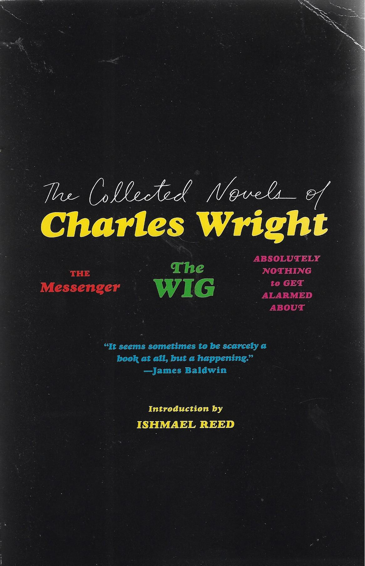 Image for The Collected Novels of Charles Wright The Messenger, the Wig, and Absolutely Nothing to Get Alarmed About