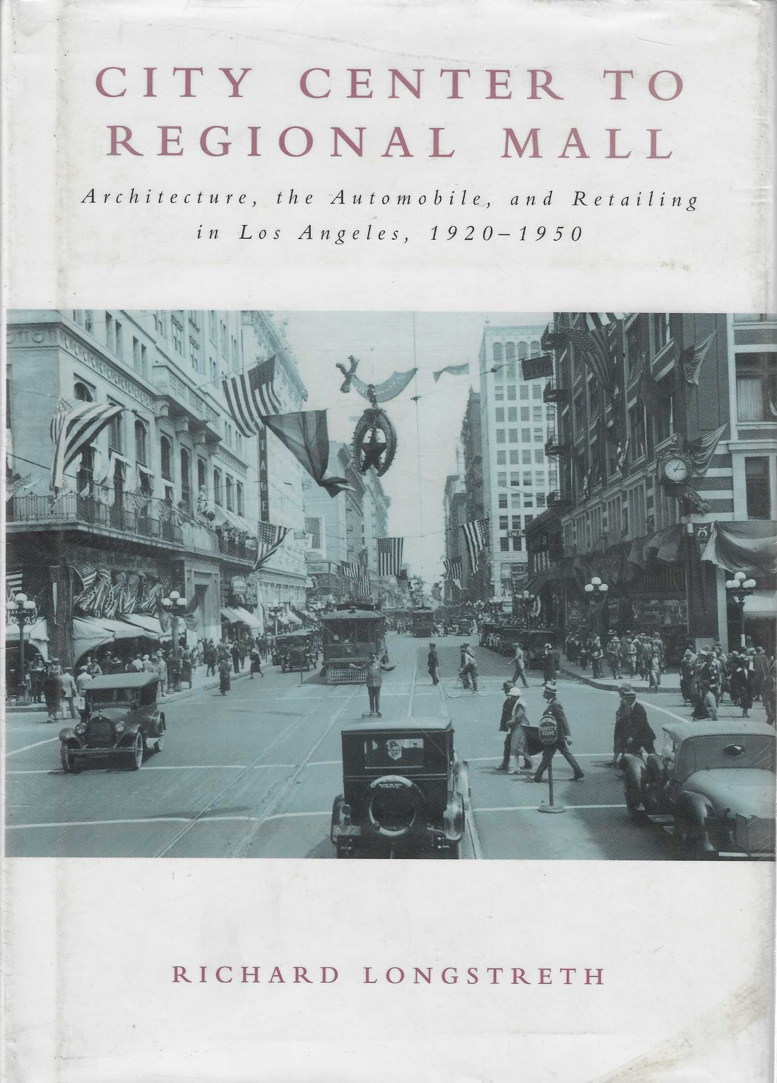 Image for City Center to Regional Mall Architecture, the Automobile and Retailing in Los Angeles, 1920-50