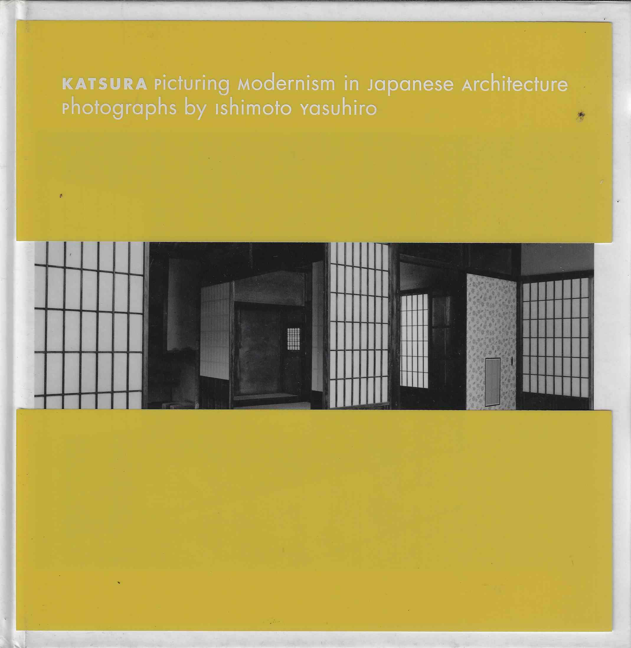 Image for Katsura - Picturing Modernism in Japanese Architecture Photographs by Ishimoto Yasuhiro