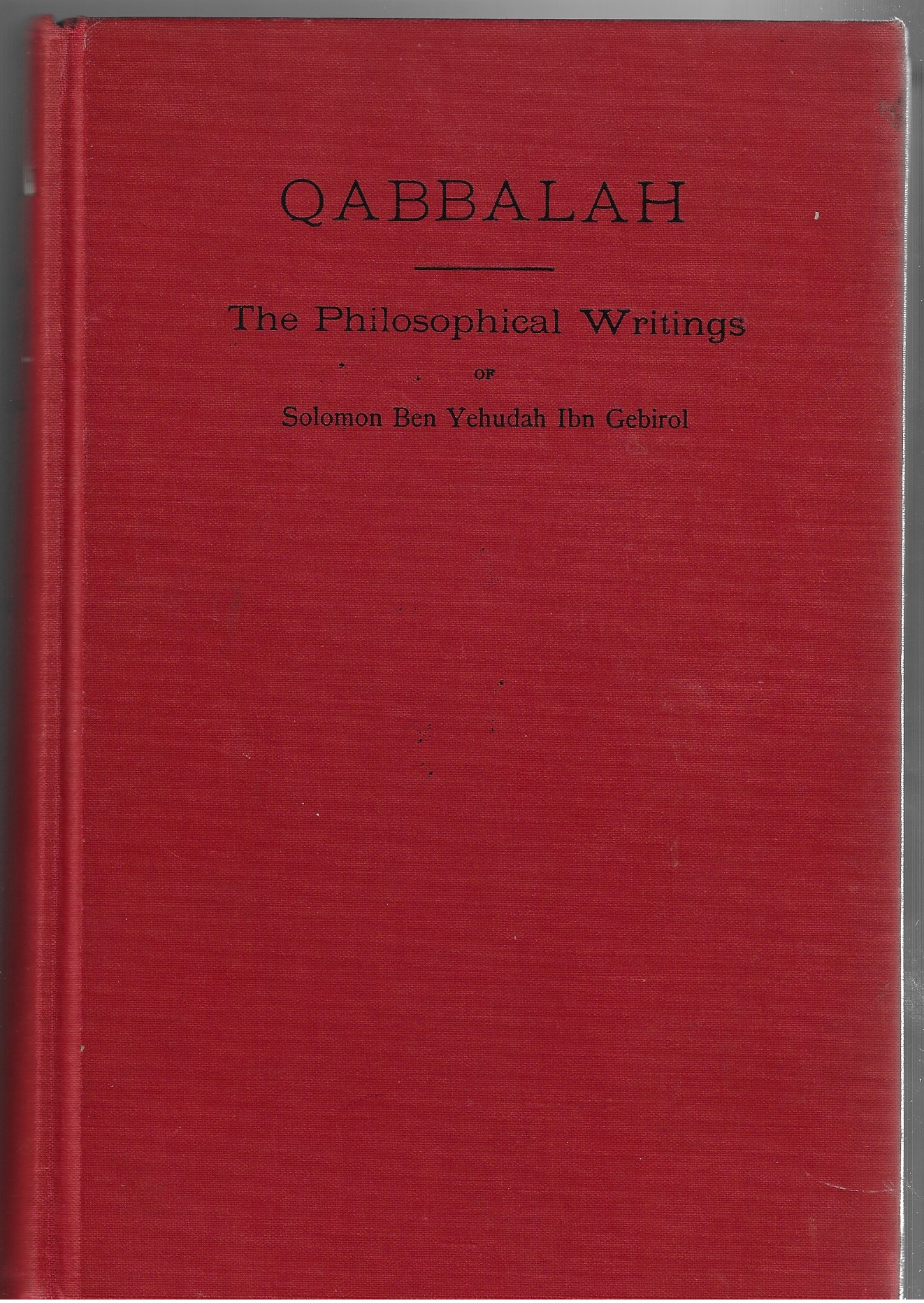 Image for Qabbalah -- The Philosophical Writings of Solomon Ben Yehudah Ibn Gebirol or Avicebron, and Their Connection with the Hebrew Qabbalah and Sepher ... Lodge of Initiates, Translated from the Zohar