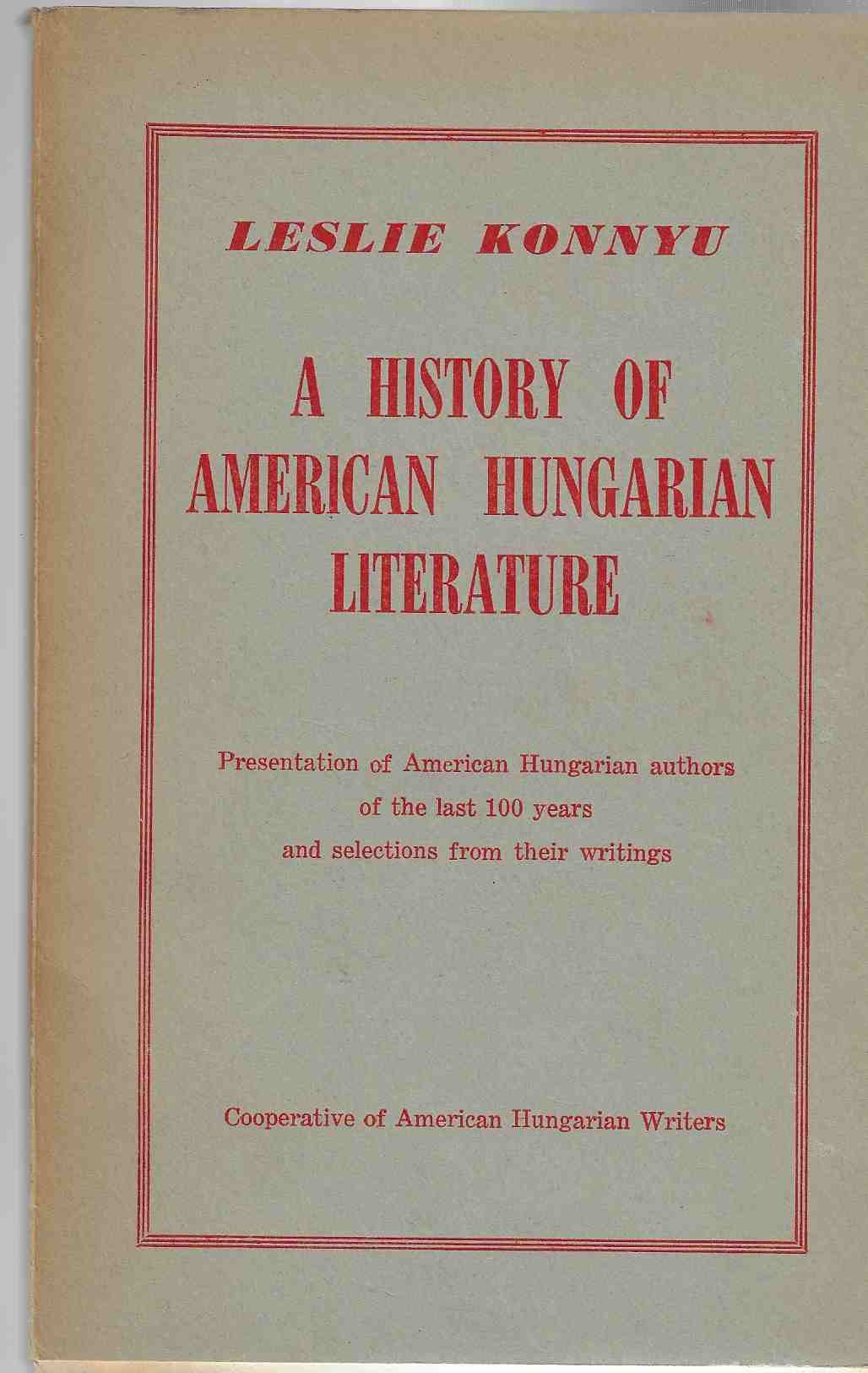 Image for A History of American Hungarian Literature. Presentation of American Hungarian authors of the last 100 years and selections from their writings