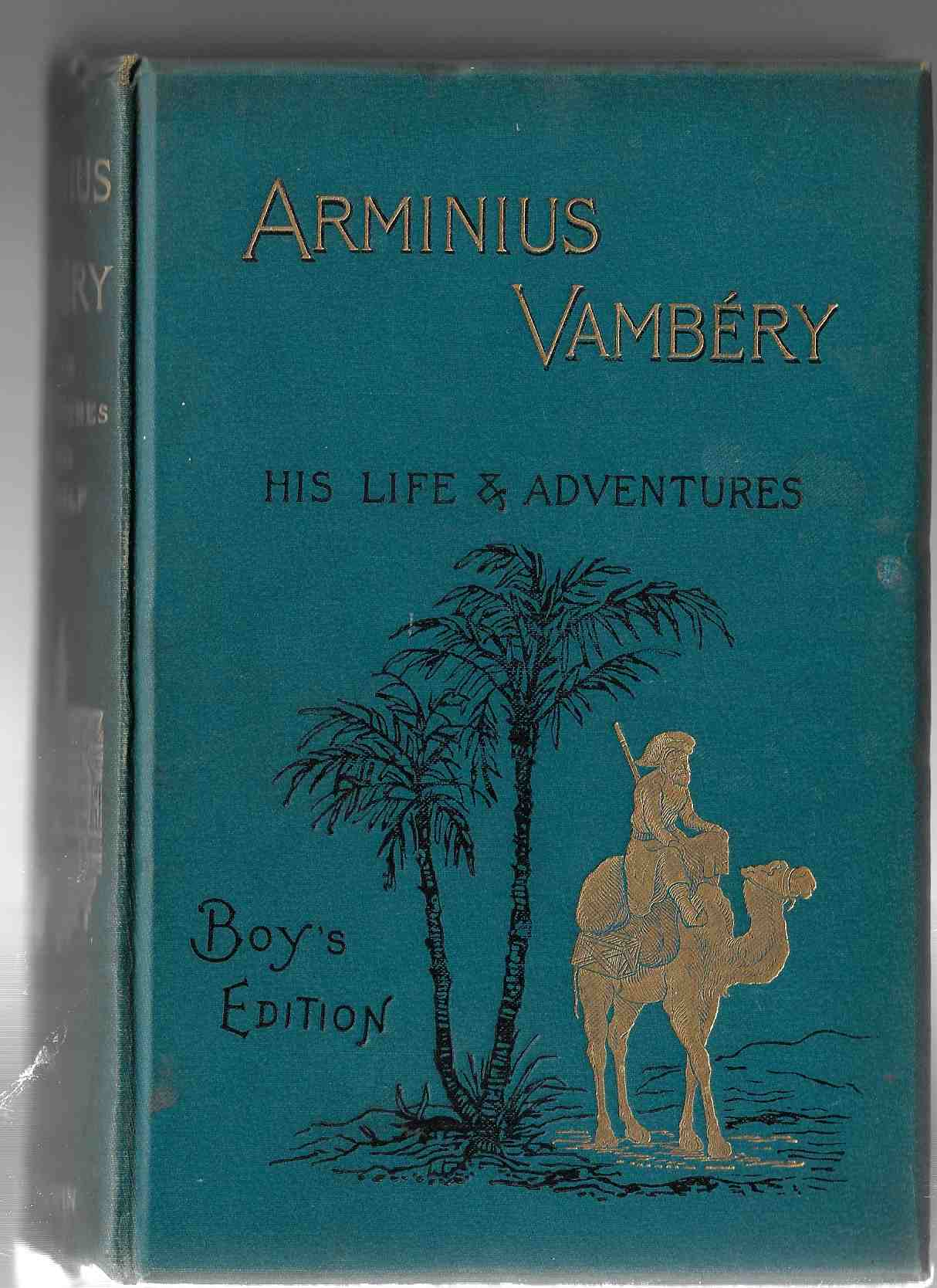Image for Arminius Vambery -- His Life and Adventures. Written by Himself. With Introductory Chapter dedicated to The Boys of England