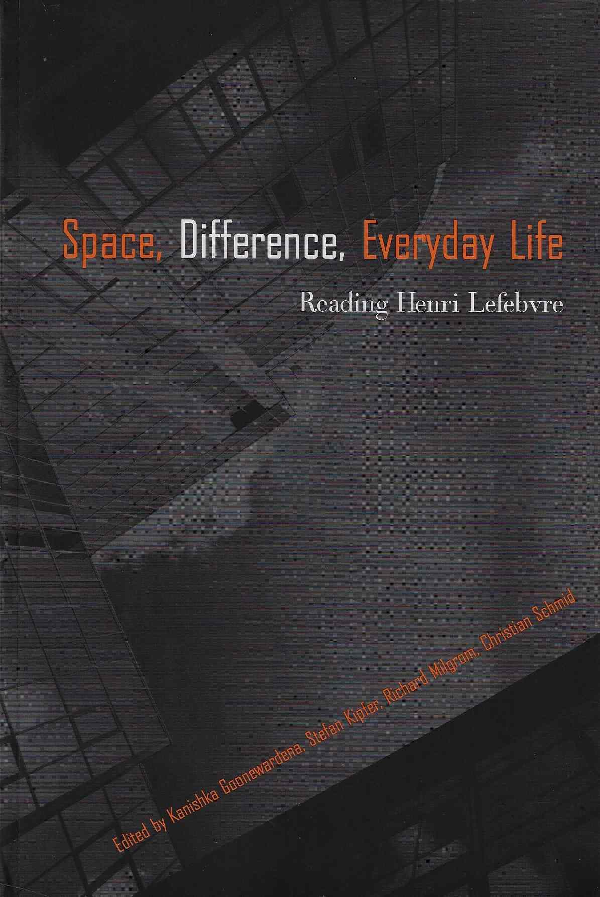 Image for Space, Difference, Everyday Life Reading Henri Lefebvre